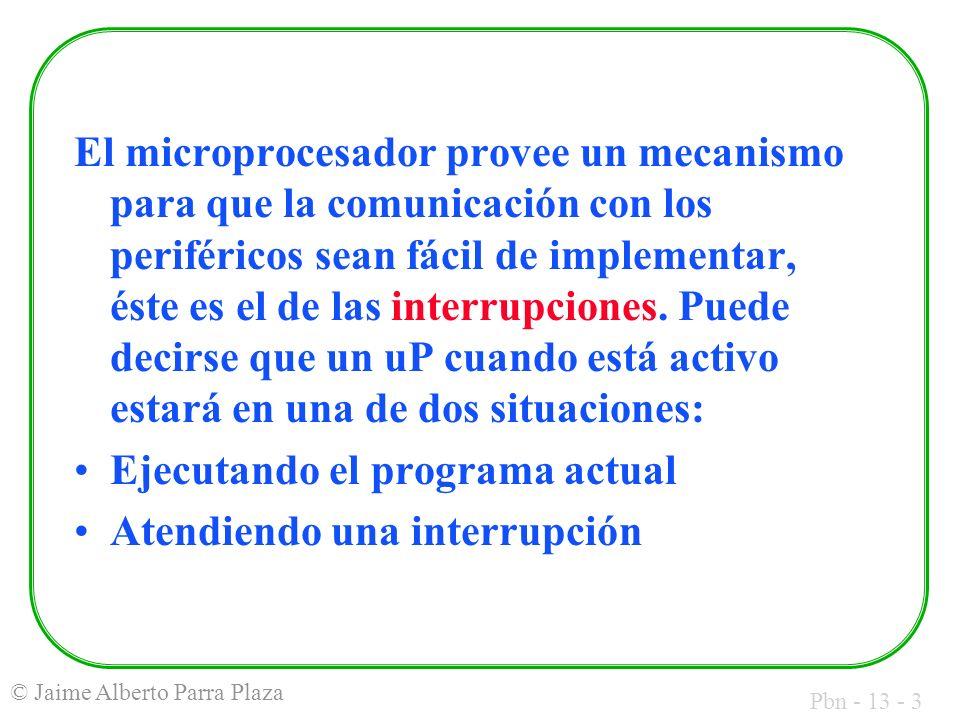 El microprocesador provee un mecanismo para que la comunicación con los periféricos sean fácil de implementar, éste es el de las interrupciones. Puede decirse que un uP cuando está activo estará en una de dos situaciones: