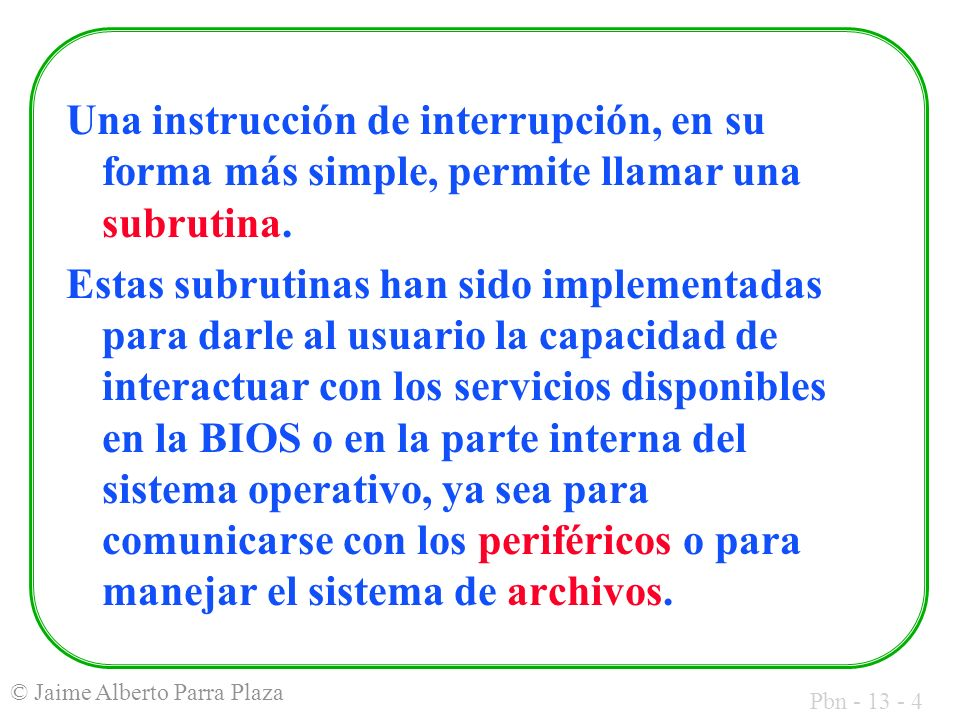 Una instrucción de interrupción, en su forma más simple, permite llamar una subrutina.