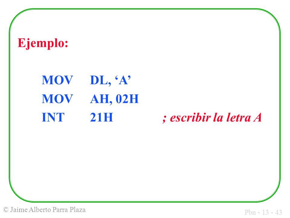 Ejemplo: MOV DL, 'A' MOV AH, 02H INT 21H ; escribir la letra A