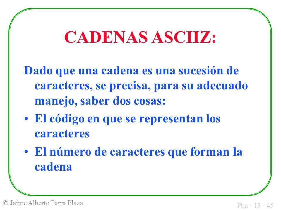 CADENAS ASCIIZ: Dado que una cadena es una sucesión de caracteres, se precisa, para su adecuado manejo, saber dos cosas: