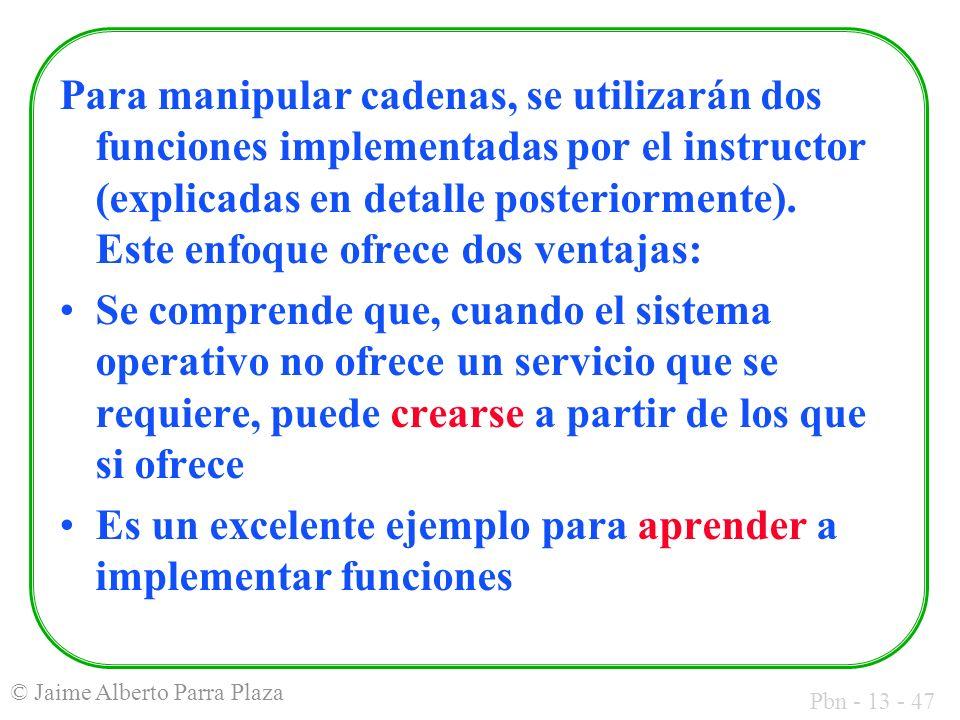 Para manipular cadenas, se utilizarán dos funciones implementadas por el instructor (explicadas en detalle posteriormente). Este enfoque ofrece dos ventajas: