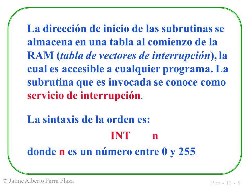La dirección de inicio de las subrutinas se almacena en una tabla al comienzo de la RAM (tabla de vectores de interrupción), la cual es accesible a cualquier programa. La subrutina que es invocada se conoce como servicio de interrupción.