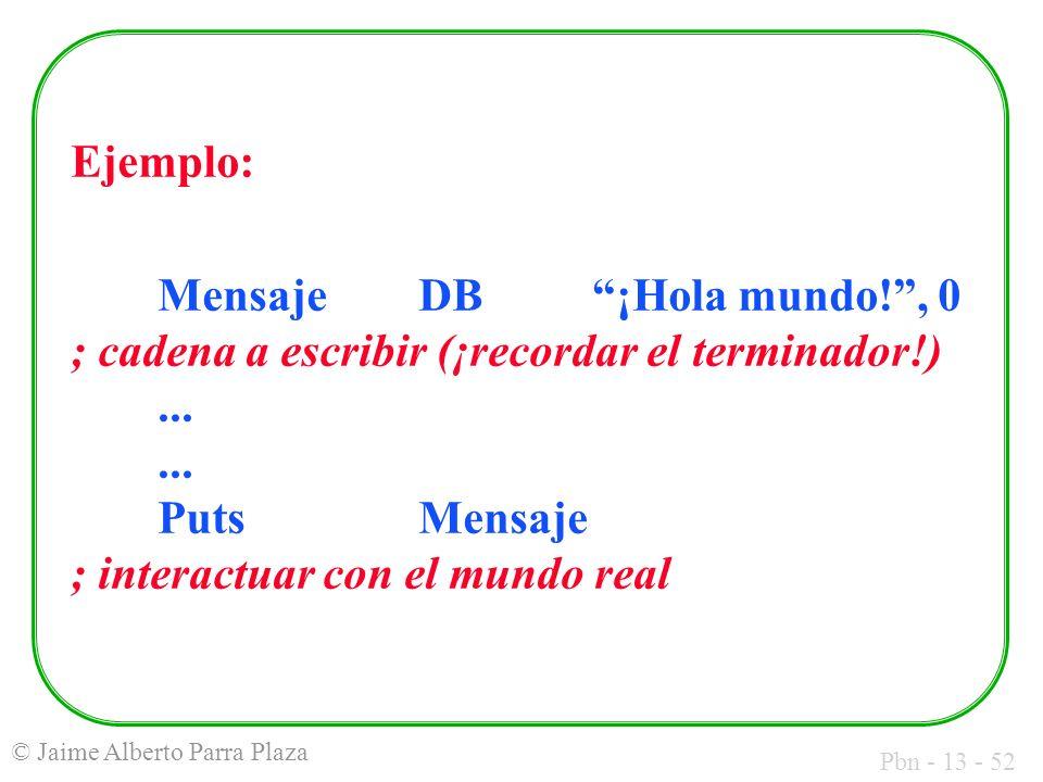 Ejemplo: Mensaje DB ¡Hola mundo! , 0 ; cadena a escribir (¡recordar el terminador!) ...