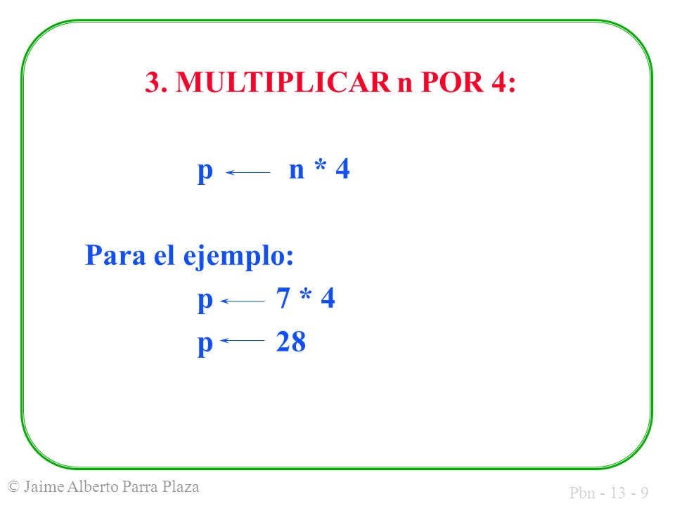 3. MULTIPLICAR n POR 4: p n * 4 Para el ejemplo: p 7 * 4 p 28