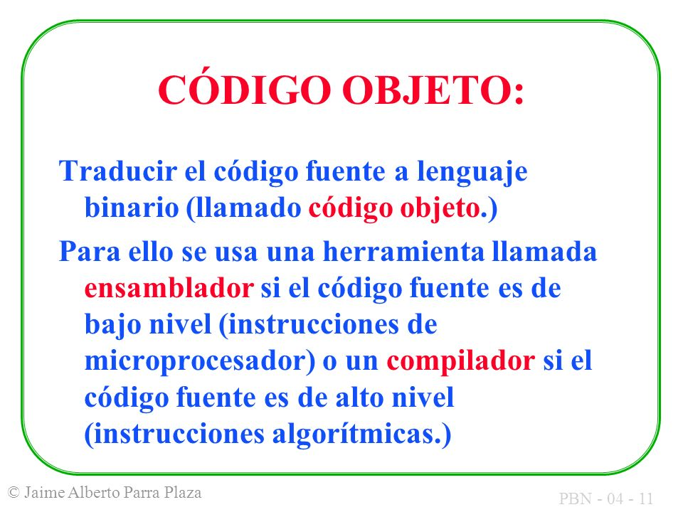 CÓDIGO OBJETO:Traducir el código fuente a lenguaje binario (llamado código objeto.)