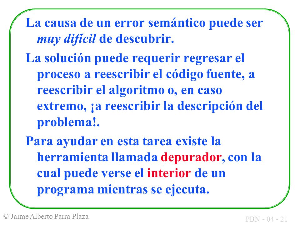 La causa de un error semántico puede ser muy difícil de descubrir.