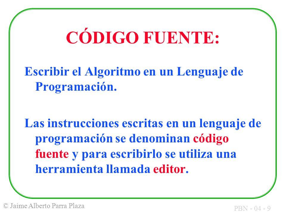 CÓDIGO FUENTE: Escribir el Algoritmo en un Lenguaje de Programación.