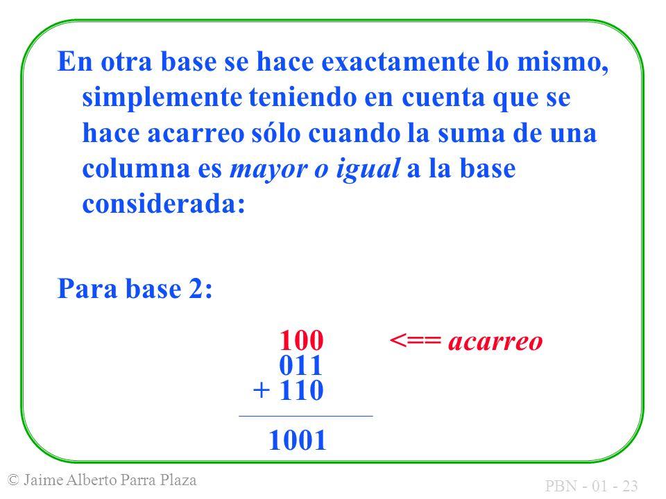En otra base se hace exactamente lo mismo, simplemente teniendo en cuenta que se hace acarreo sólo cuando la suma de una columna es mayor o igual a la base considerada: