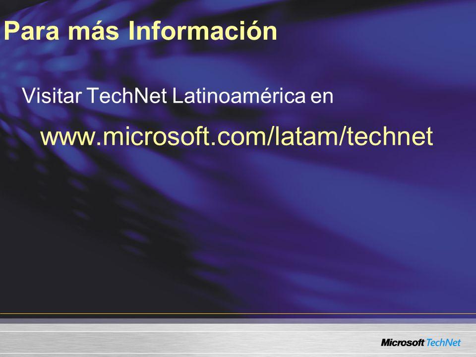 Para más Información Visitar TechNet Latinoamérica en www.microsoft.com/latam/technet