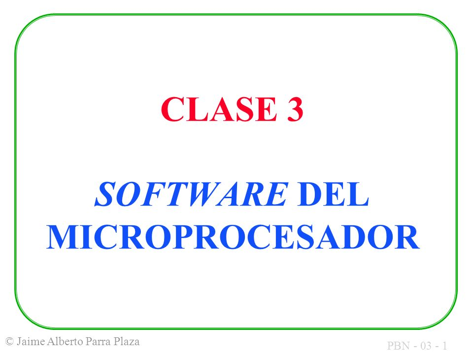 CLASE 3 SOFTWARE DEL MICROPROCESADOR