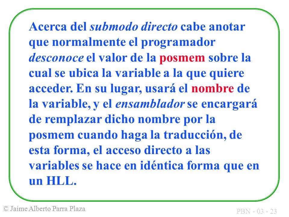 Acerca del submodo directo cabe anotar que normalmente el programador desconoce el valor de la posmem sobre la cual se ubica la variable a la que quiere acceder.