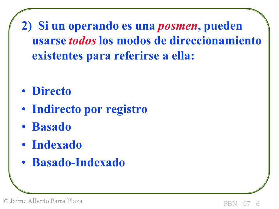 2) Si un operando es una posmen, pueden usarse todos los modos de direccionamiento existentes para referirse a ella: