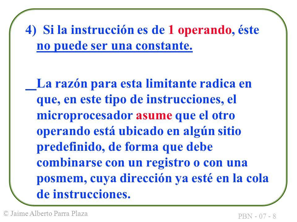 4) Si la instrucción es de 1 operando, éste no puede ser una constante.