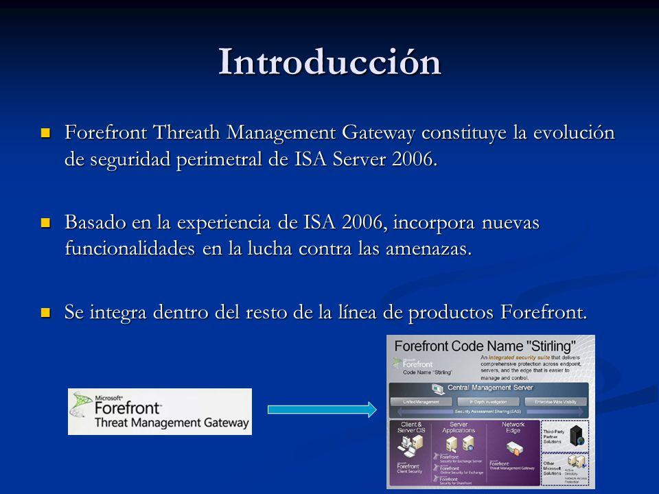 Introducción Forefront Threath Management Gateway constituye la evolución de seguridad perimetral de ISA Server 2006.