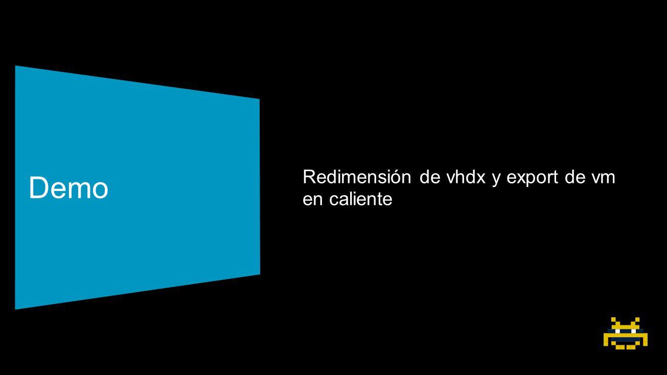 Demo Redimensión de vhdx y export de vm en caliente
