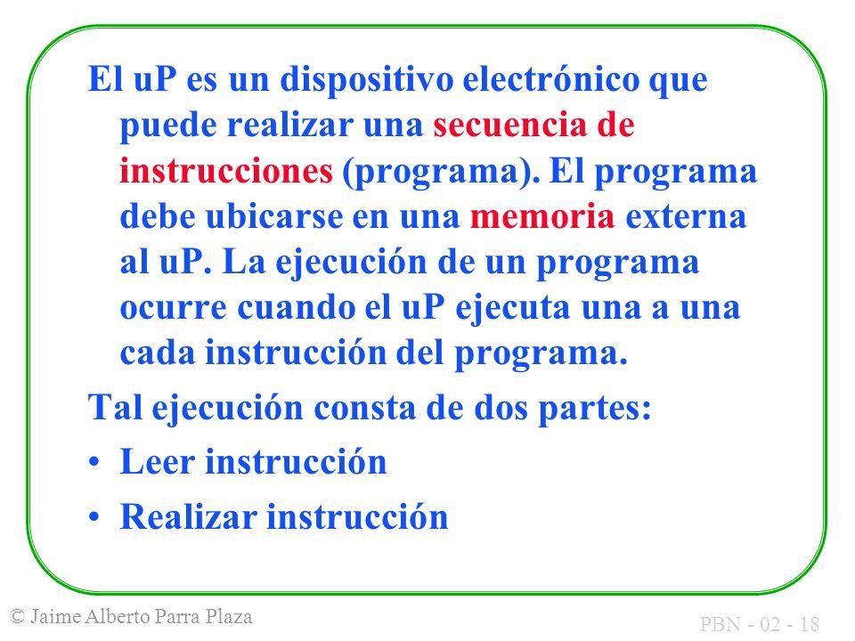 El uP es un dispositivo electrónico que puede realizar una secuencia de instrucciones (programa). El programa debe ubicarse en una memoria externa al uP. La ejecución de un programa ocurre cuando el uP ejecuta una a una cada instrucción del programa.