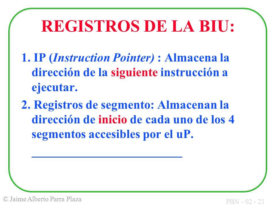 REGISTROS DE LA BIU: 1. IP (Instruction Pointer) : Almacena la dirección de la siguiente instrucción a ejecutar.