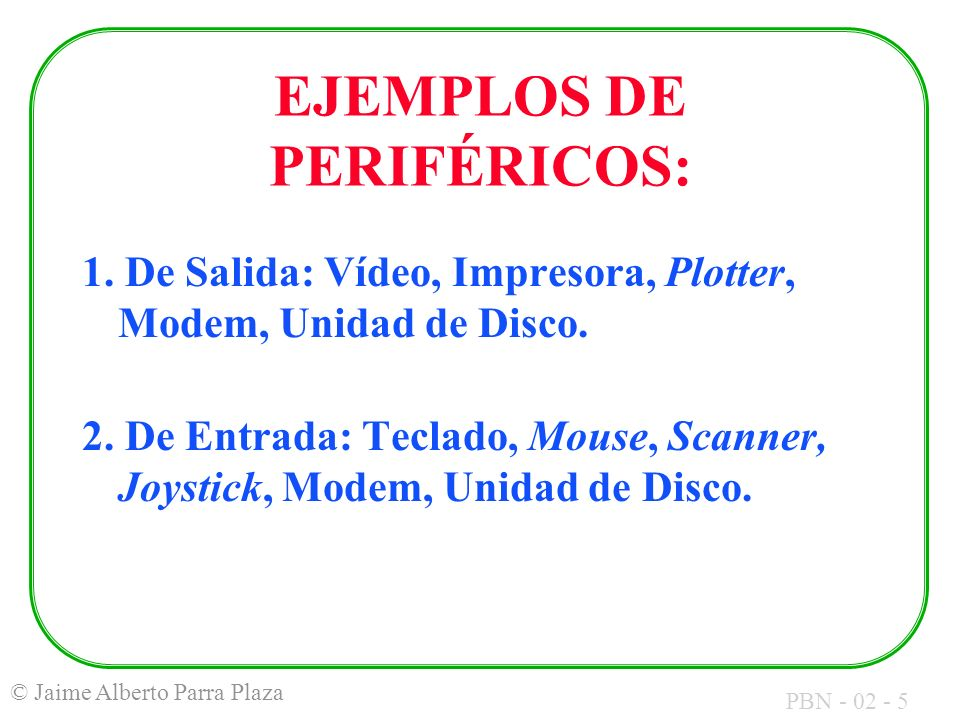 EJEMPLOS DE PERIFÉRICOS: