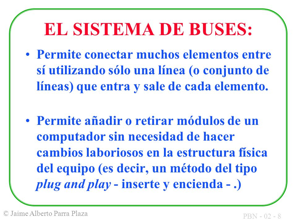 EL SISTEMA DE BUSES: Permite conectar muchos elementos entre sí utilizando sólo una línea (o conjunto de líneas) que entra y sale de cada elemento.