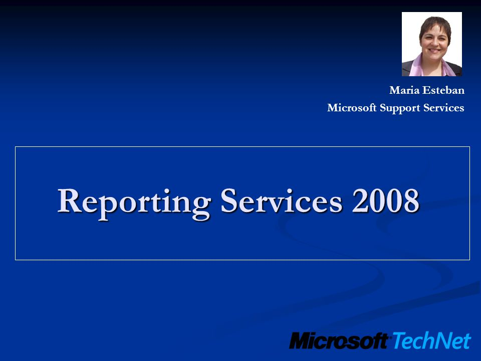 Maria Esteban Microsoft Support Services Reporting Services 2008
