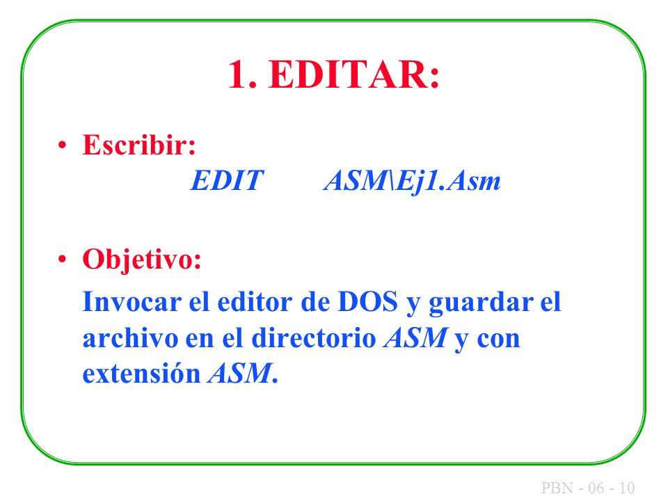 1. EDITAR: Escribir: EDIT ASM\Ej1.Asm Objetivo: