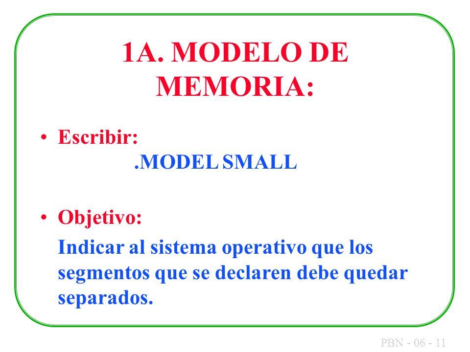 1A. MODELO DE MEMORIA: Escribir: .MODEL SMALL Objetivo: