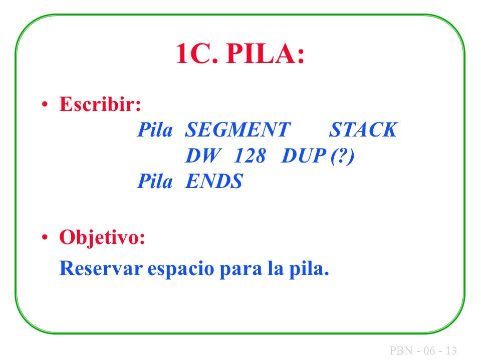 1C. PILA: Escribir: Pila SEGMENT STACK DW 128 DUP ( ) Pila ENDS