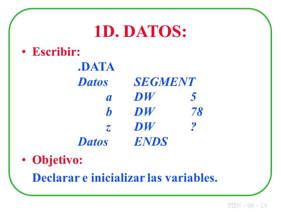 1D. DATOS: Escribir: .DATA Datos SEGMENT a DW 5 b DW 78 z DW Datos ENDS. Objetivo:
