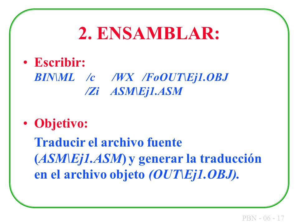 2. ENSAMBLAR: Escribir: BIN\ML /c /WX /FoOUT\Ej1.OBJ /Zi ASM\Ej1.ASM