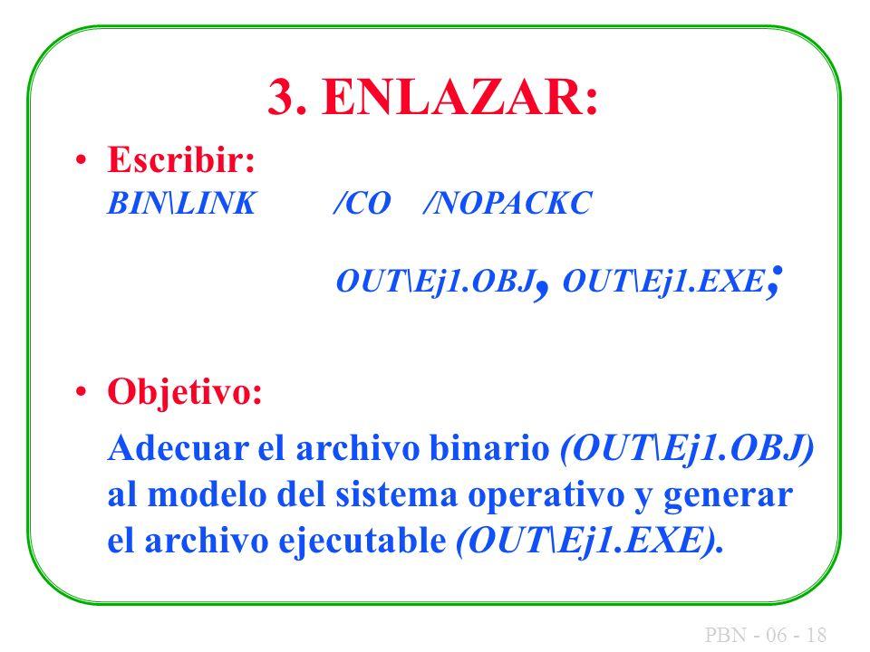 3. ENLAZAR: Escribir: BIN\LINK /CO /NOPACKC OUT\Ej1.OBJ, OUT\Ej1.EXE;