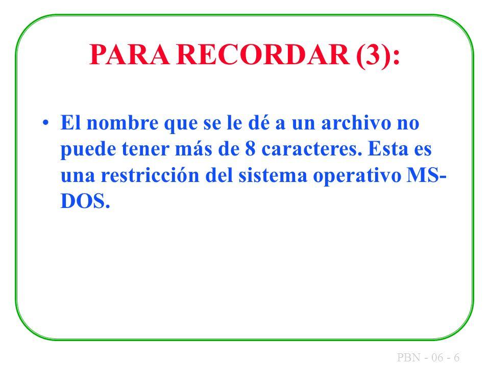 PARA RECORDAR (3): El nombre que se le dé a un archivo no puede tener más de 8 caracteres.