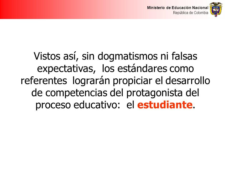 Vistos así, sin dogmatismos ni falsas expectativas, los estándares como referentes lograrán propiciar el desarrollo de competencias del protagonista del proceso educativo: el estudiante.