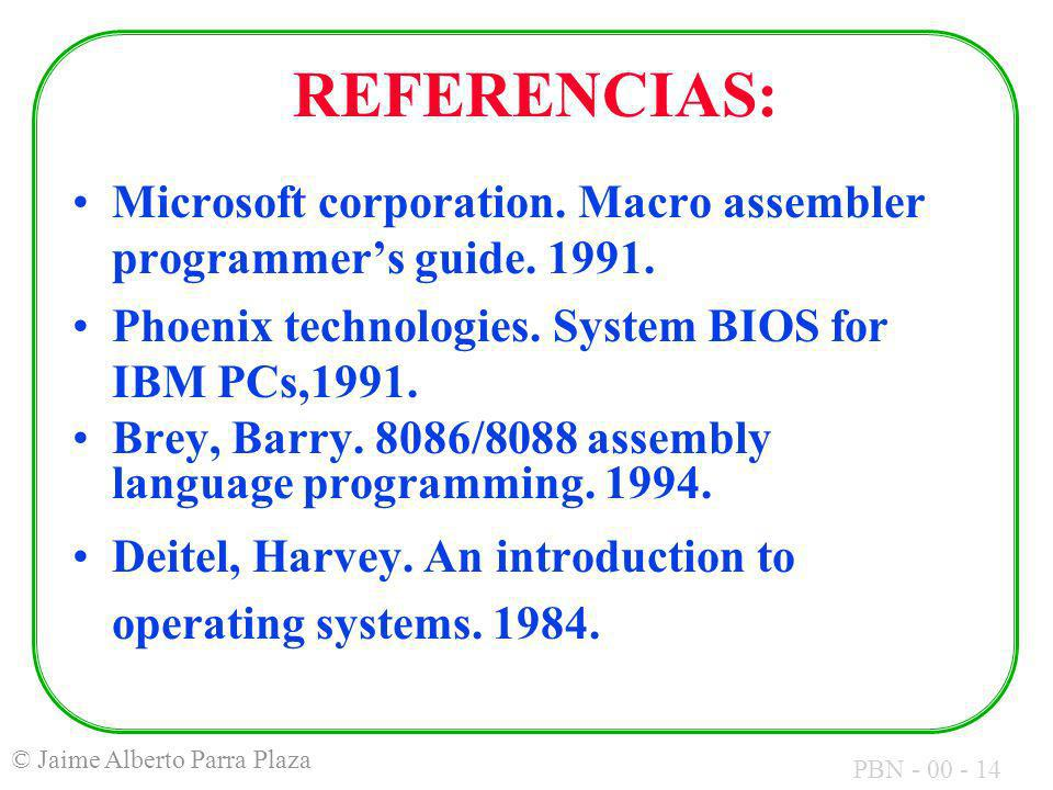 REFERENCIAS:Microsoft corporation. Macro assembler programmer's guide. 1991. Phoenix technologies. System BIOS for IBM PCs,1991.