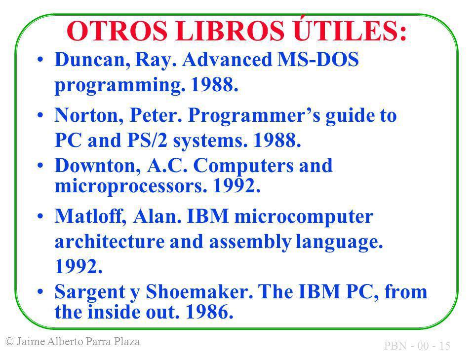 OTROS LIBROS ÚTILES: Duncan, Ray. Advanced MS-DOS programming. 1988.