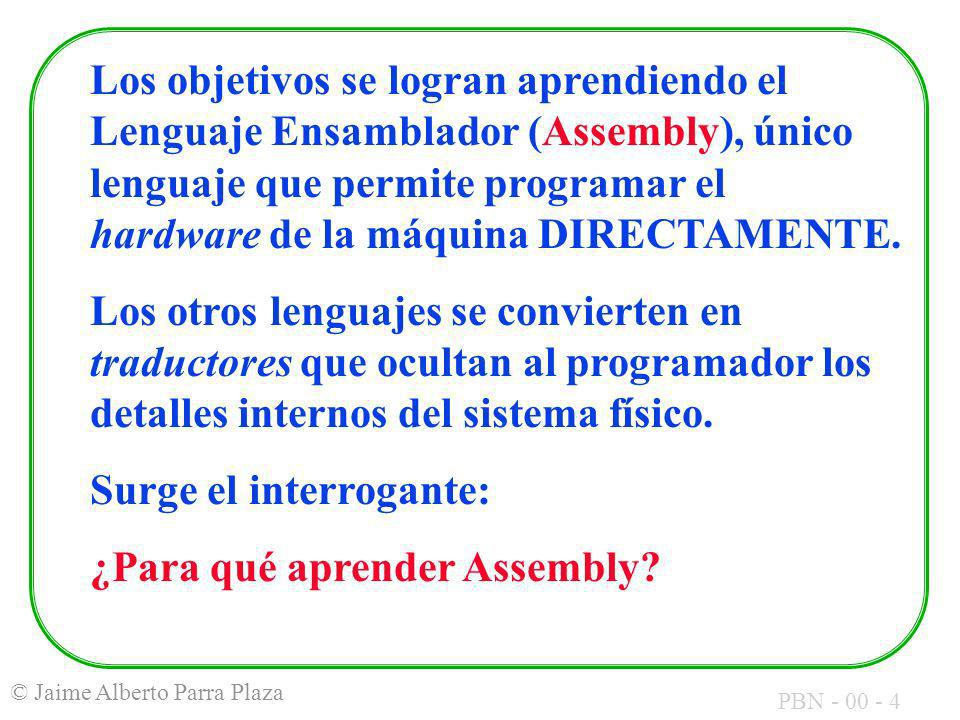 Los objetivos se logran aprendiendo el Lenguaje Ensamblador (Assembly), único lenguaje que permite programar el hardware de la máquina DIRECTAMENTE.