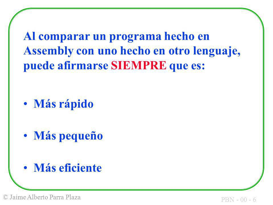 Al comparar un programa hecho en Assembly con uno hecho en otro lenguaje, puede afirmarse SIEMPRE que es: