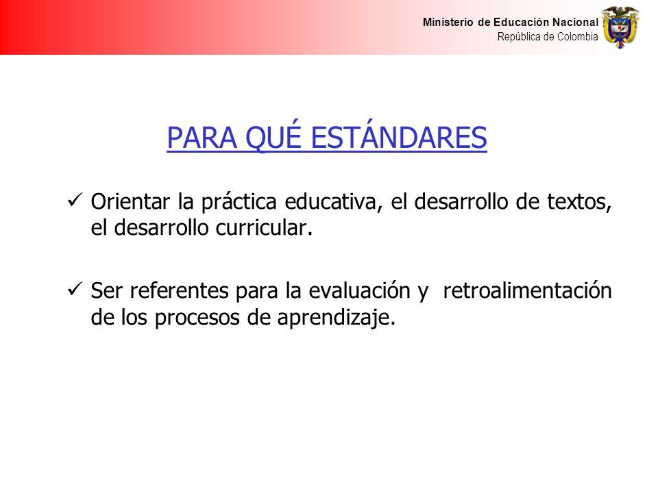 PARA QUÉ ESTÁNDARES Orientar la práctica educativa, el desarrollo de textos, el desarrollo curricular.