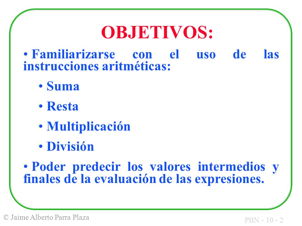 OBJETIVOS: Familiarizarse con el uso de las instrucciones aritméticas: