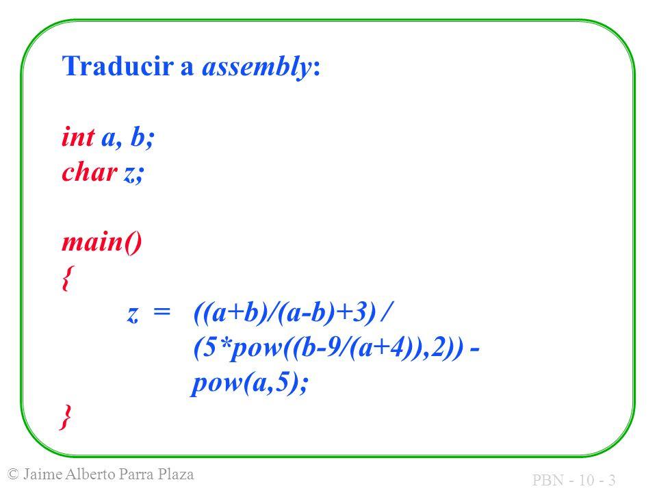 Traducir a assembly: int a, b; char z; main() { z = ((a+b)/(a-b)+3) / (5*pow((b-9/(a+4)),2)) - pow(a,5);