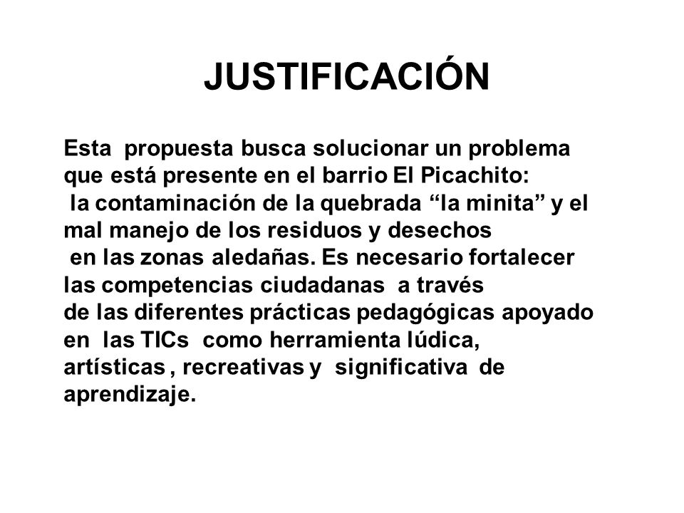 JUSTIFICACIÓN Esta propuesta busca solucionar un problema que está presente en el barrio El Picachito: