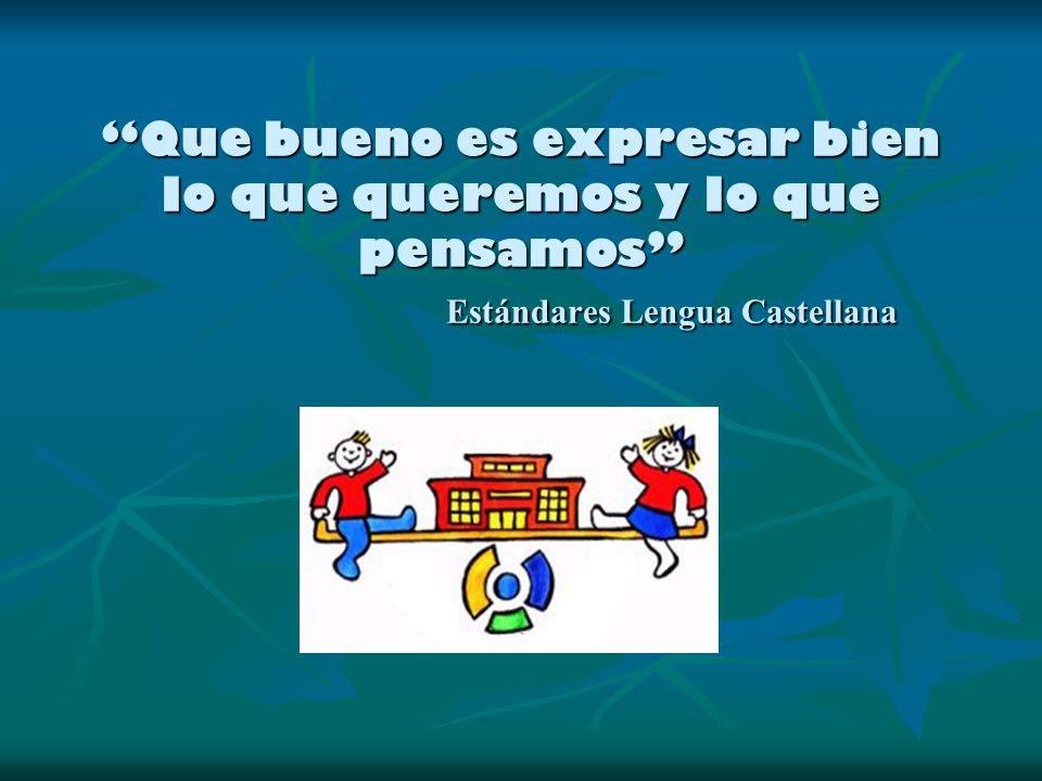 Que bueno es expresar bien lo que queremos y lo que pensamos Estándares Lengua Castellana