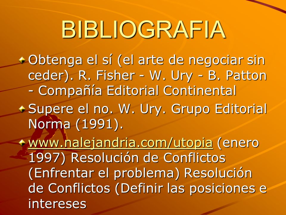 BIBLIOGRAFIA Obtenga el sí (el arte de negociar sin ceder). R. Fisher - W. Ury - B. Patton - Compañía Editorial Continental.