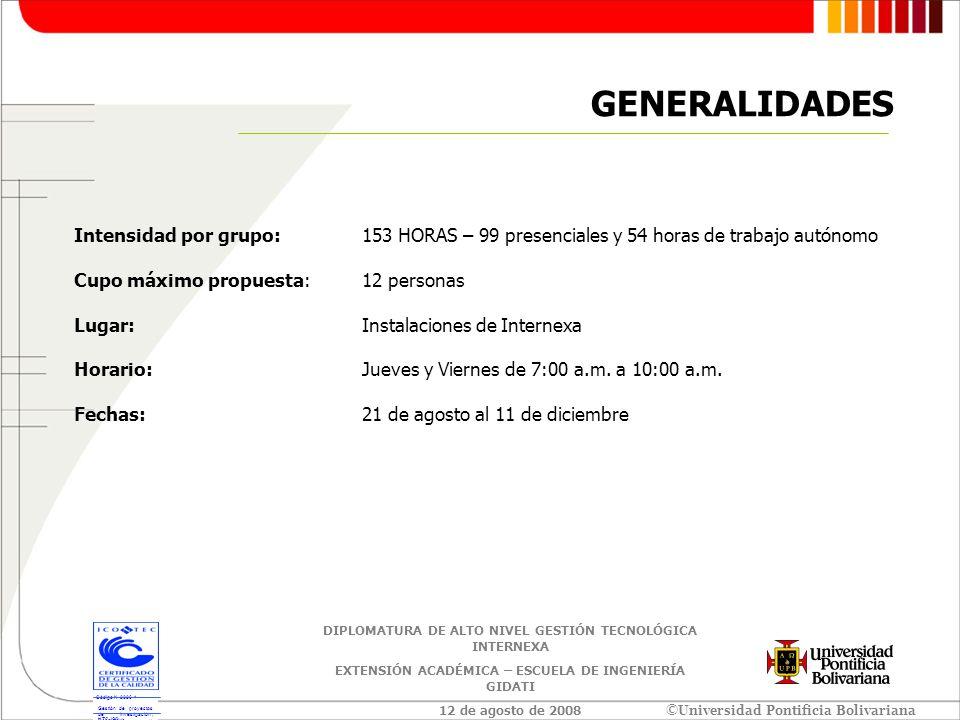 GENERALIDADES Intensidad por grupo: 153 HORAS – 99 presenciales y 54 horas de trabajo autónomo. Cupo máximo propuesta: 12 personas.
