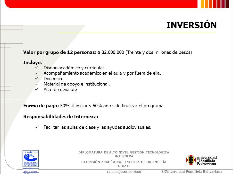 INVERSIÓN Valor por grupo de 12 personas: $ 32.000.000 (Treinta y dos millones de pesos) Incluye: Diseño académico y curricular.