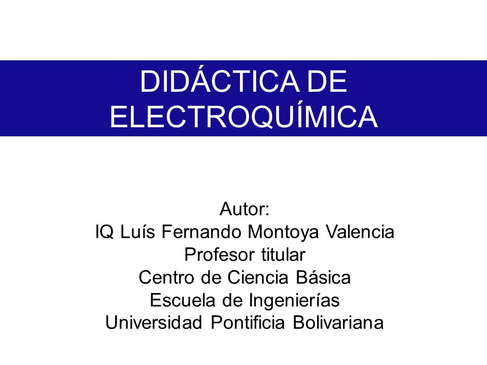 DIDÁCTICA DE ELECTROQUÍMICA Autor: IQ Luís Fernando Montoya Valencia