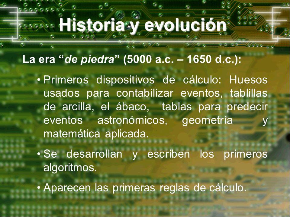 Historia y evolución La era de piedra (5000 a.c. – 1650 d.c.):