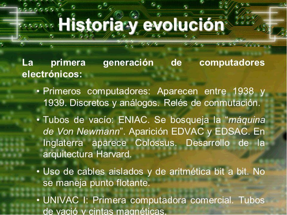 Historia y evolución La primera generación de computadores electrónicos: