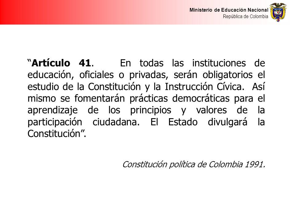 Artículo 41. En todas las instituciones de educación, oficiales o privadas, serán obligatorios el estudio de la Constitución y la Instrucción Cívica. Así mismo se fomentarán prácticas democráticas para el aprendizaje de los principios y valores de la participación ciudadana. El Estado divulgará la Constitución .