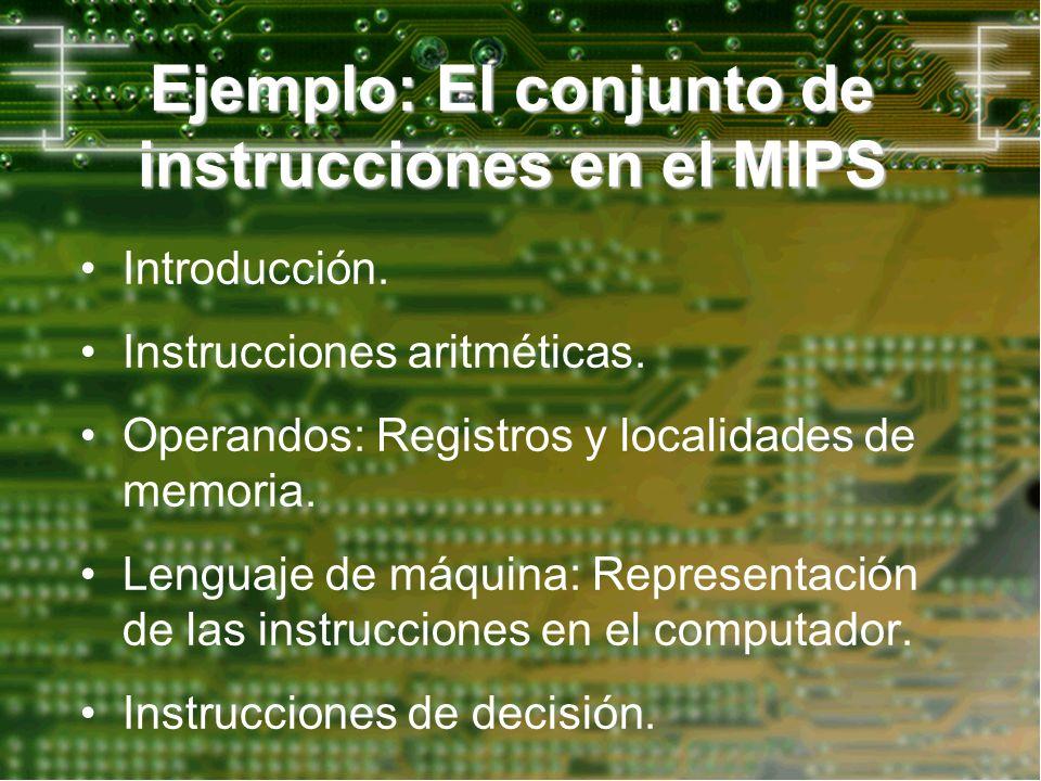 Ejemplo: El conjunto de instrucciones en el MIPS
