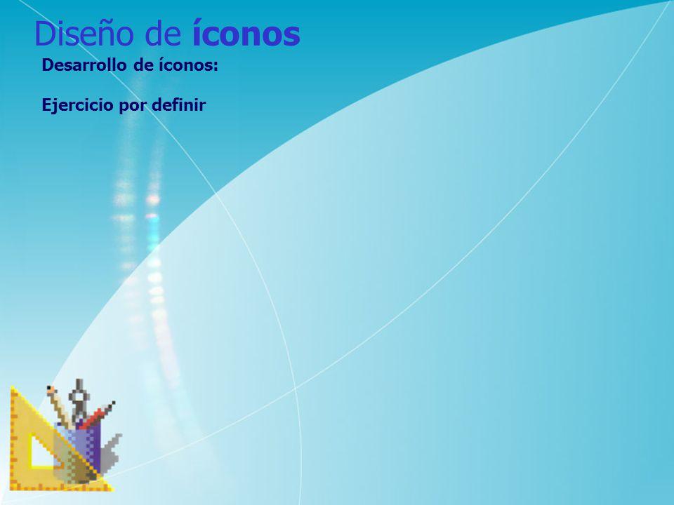 Diseño de íconos Desarrollo de íconos: Ejercicio por definir